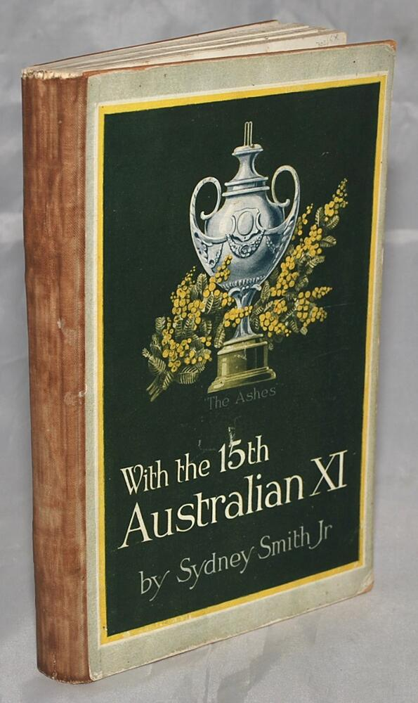 With The 15th Australian XI A Complete Record Of Teams Tour Throughout Great Britain And South Africa Sydney Smith Jr Manager 1922